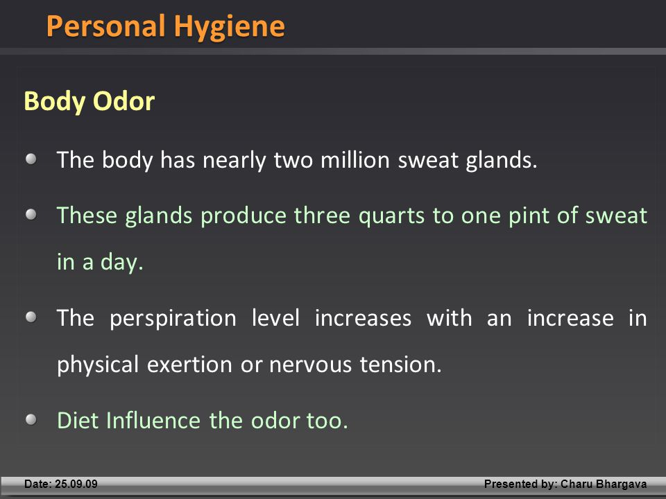 Presented by: Charu BhargavaDate: 25.09.09 Body Odor The body has nearly two million sweat glands.
