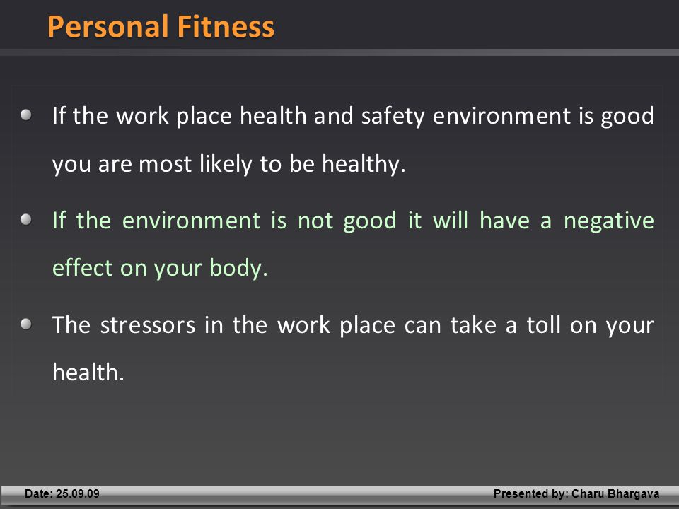 Presented by: Charu BhargavaDate: 25.09.09 If the work place health and safety environment is good you are most likely to be healthy.