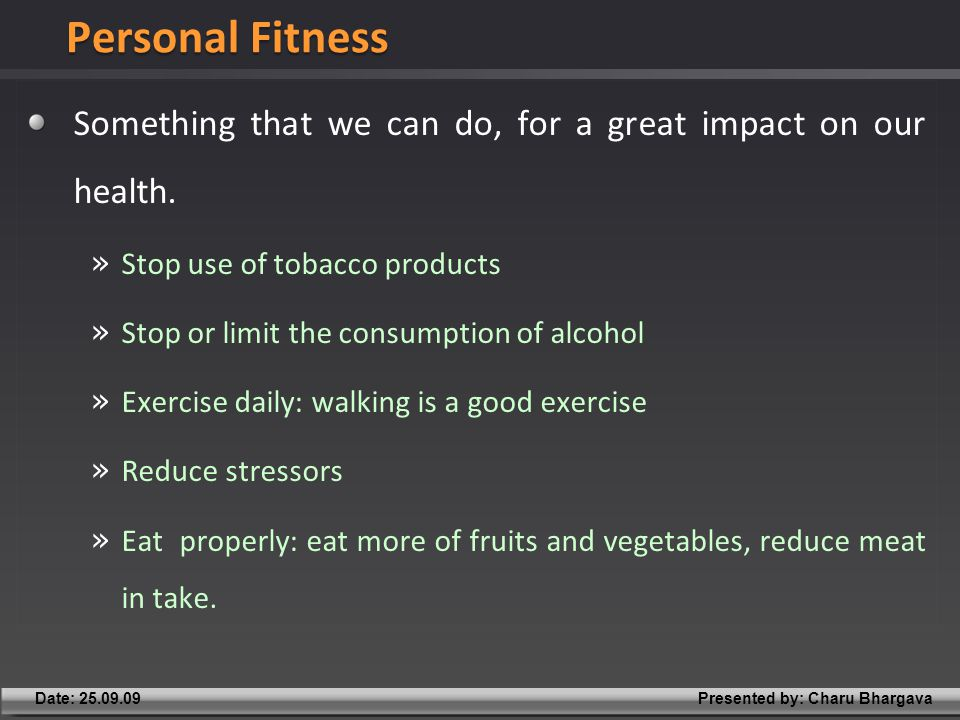 Presented by: Charu BhargavaDate: 25.09.09 Something that we can do, for a great impact on our health.