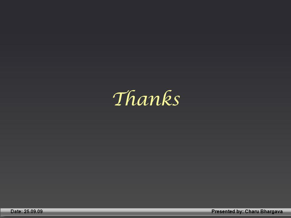 Presented by: Charu BhargavaDate: 25.09.09Presented by: Charu Bhargava Thanks