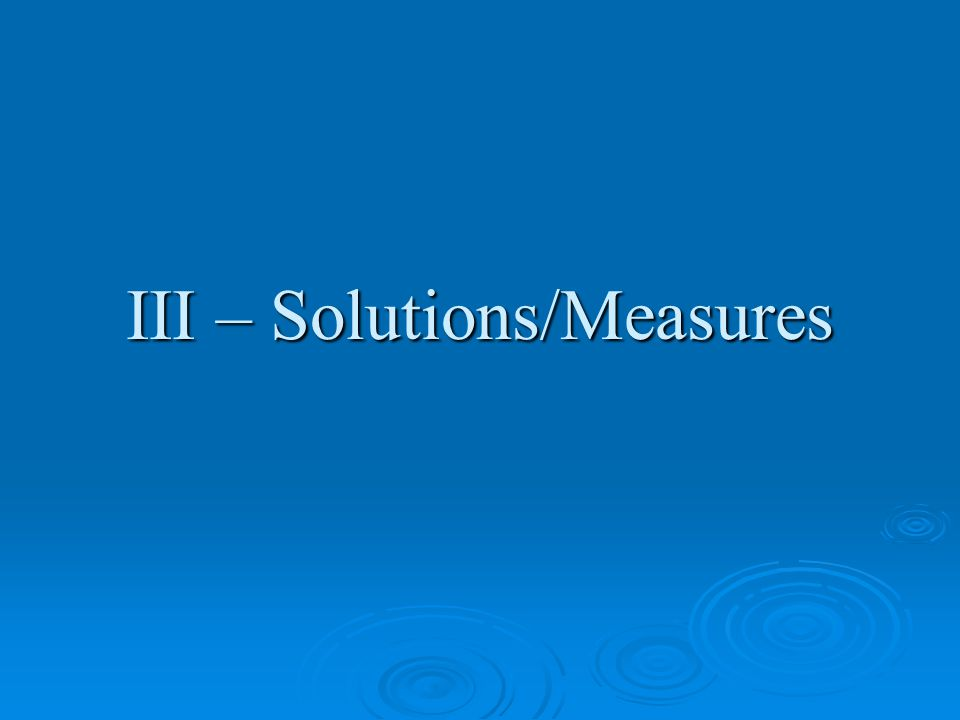III – Solutions/Measures