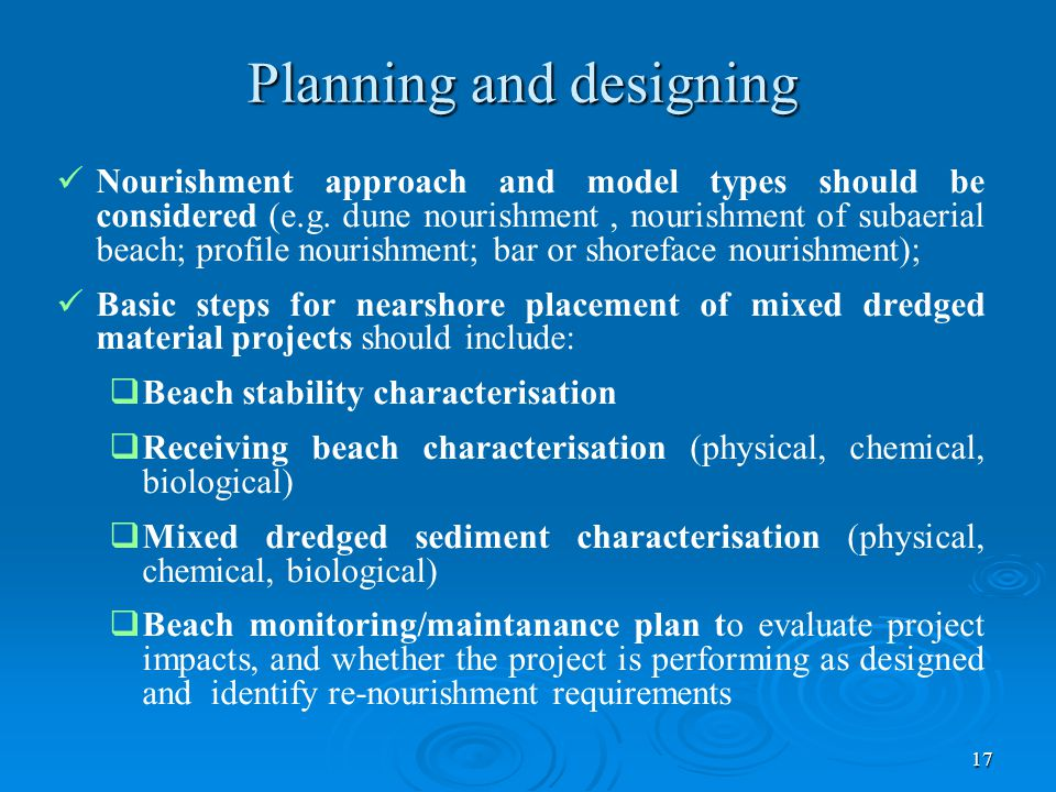 17 Nourishment approach and model types should be considered (e.g.
