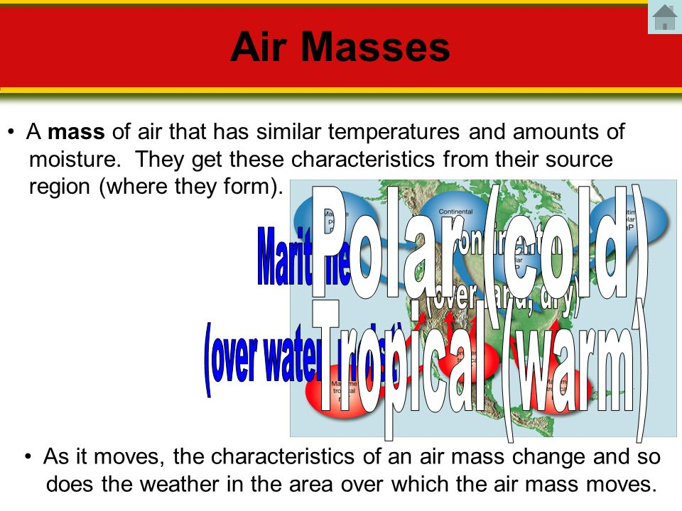 Air Masses A mass of air that has similar temperatures and amounts of moisture.