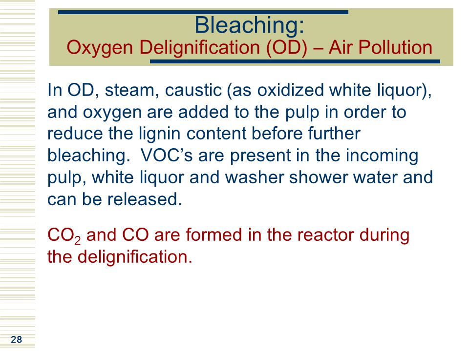 28 Bleaching: Oxygen Delignification (OD) – Air Pollution In OD, steam, caustic (as oxidized white liquor), and oxygen are added to the pulp in order