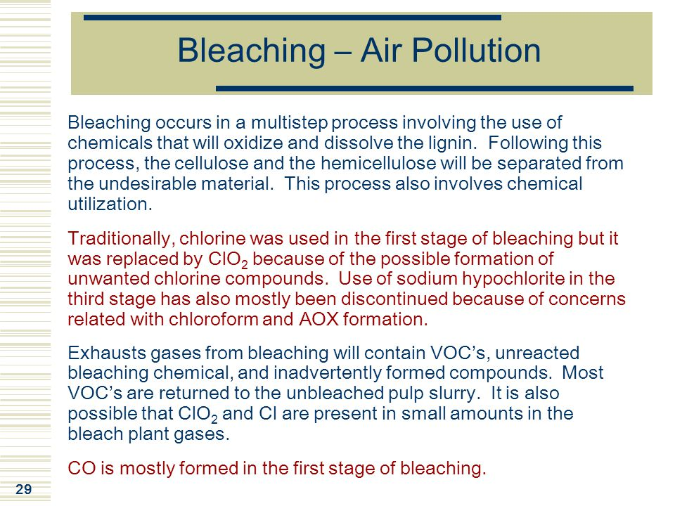 29 Bleaching – Air Pollution Bleaching occurs in a multistep process involving the use of chemicals that will oxidize and dissolve the lignin. Followi