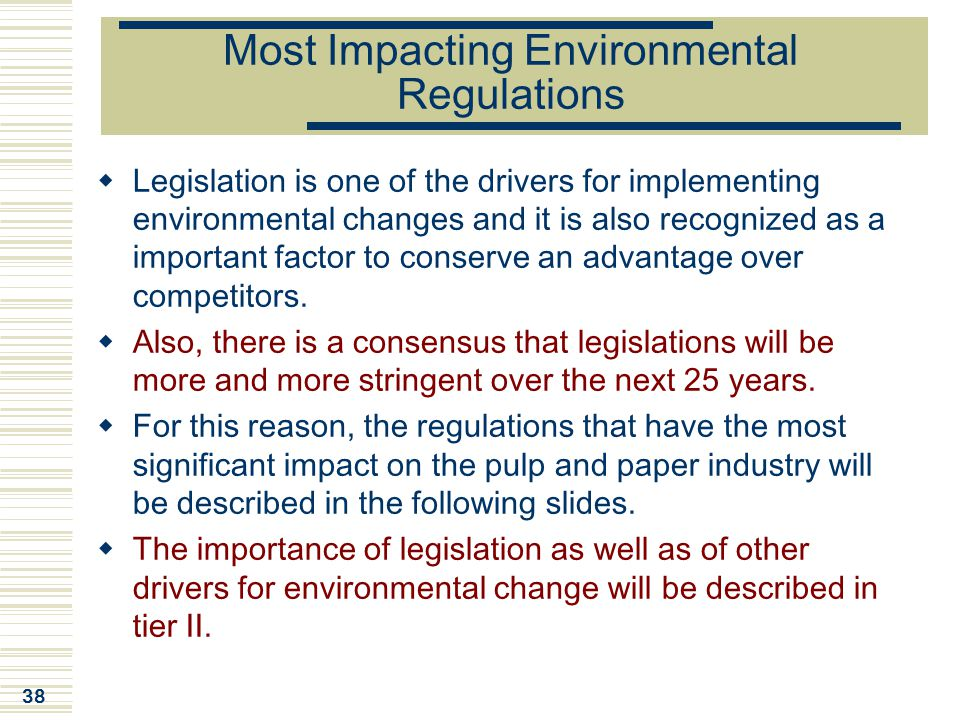 38 Most Impacting Environmental Regulations  Legislation is one of the drivers for implementing environmental changes and it is also recognized as a