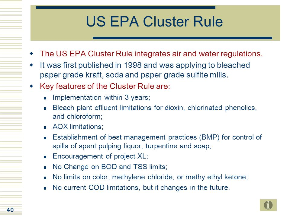 40 US EPA Cluster Rule  The US EPA Cluster Rule integrates air and water regulations.  It was first published in 1998 and was applying to bleached p