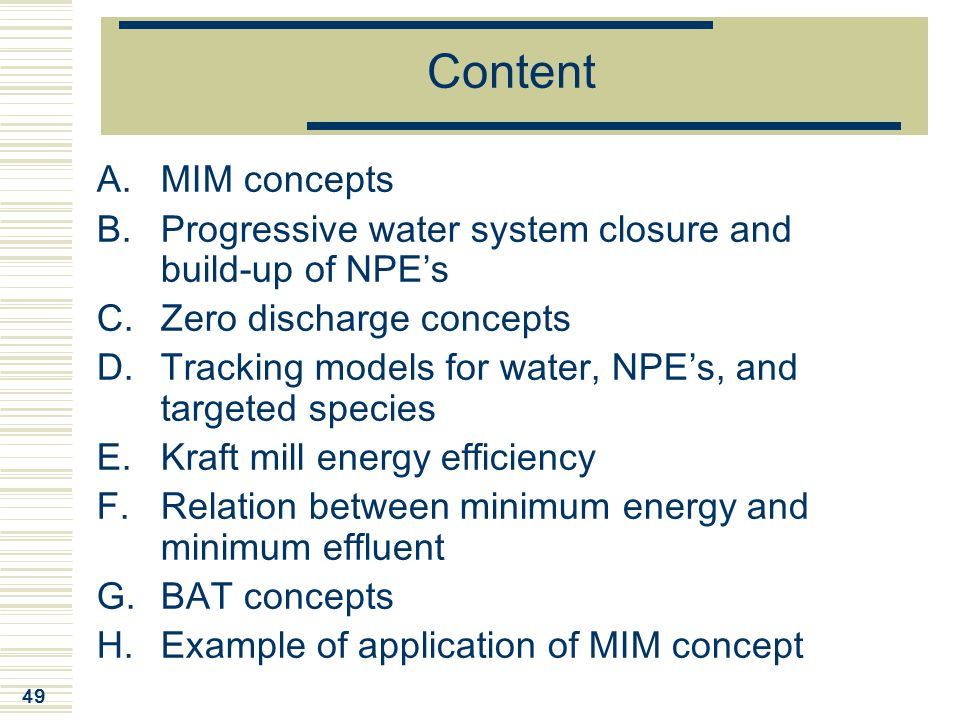 49 Content A.MIM concepts B.Progressive water system closure and build-up of NPE's C.Zero discharge concepts D.Tracking models for water, NPE's, and t