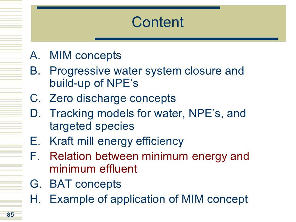 85 Content A.MIM concepts B.Progressive water system closure and build-up of NPE's C.Zero discharge concepts D.Tracking models for water, NPE's, and t