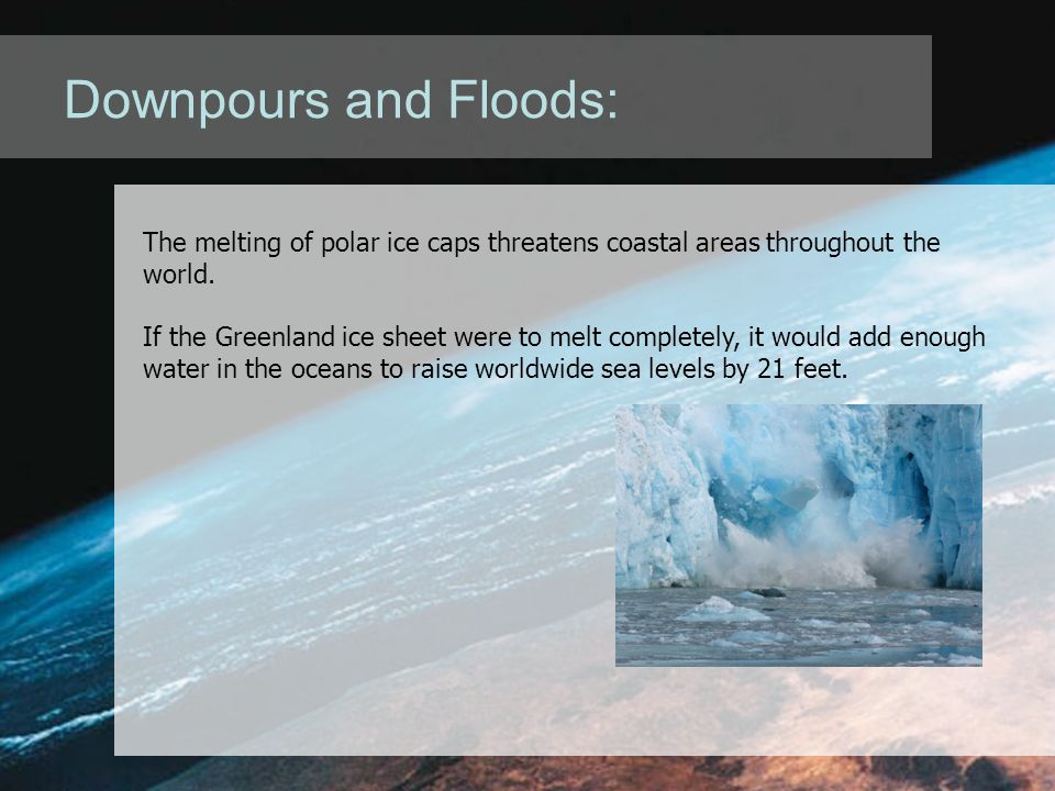 Downpours and Floods: The melting of polar ice caps threatens coastal areas throughout the world.