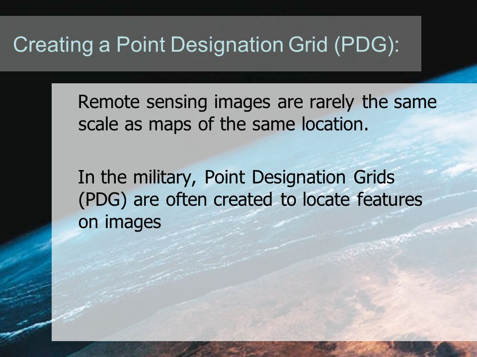 Creating a Point Designation Grid (PDG): Remote sensing images are rarely the same scale as maps of the same location.