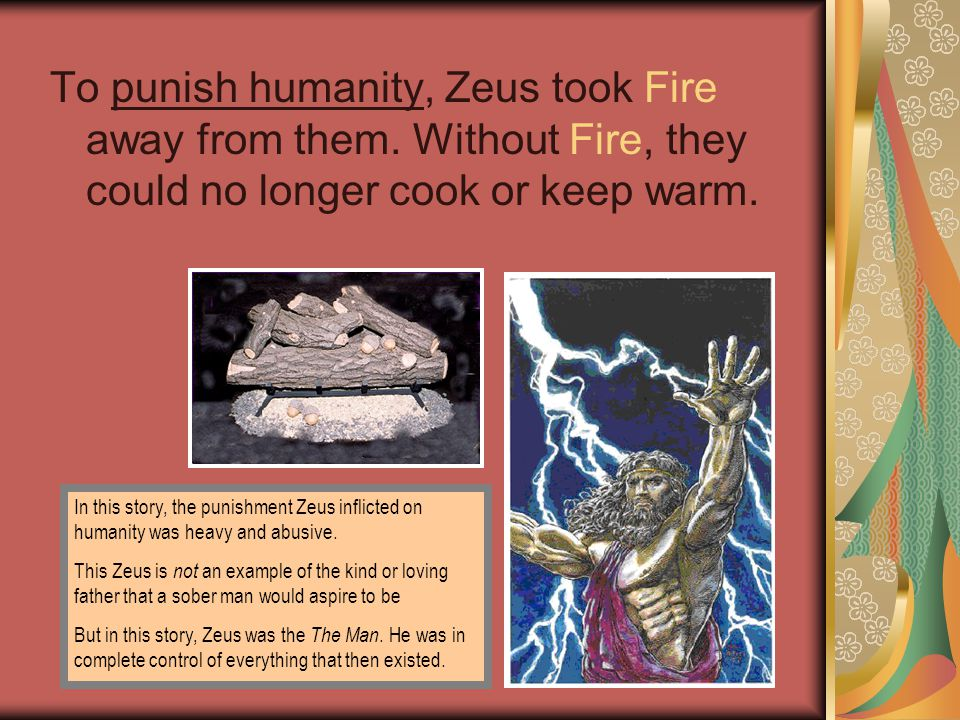 To punish humanity, Zeus took Fire away from them.