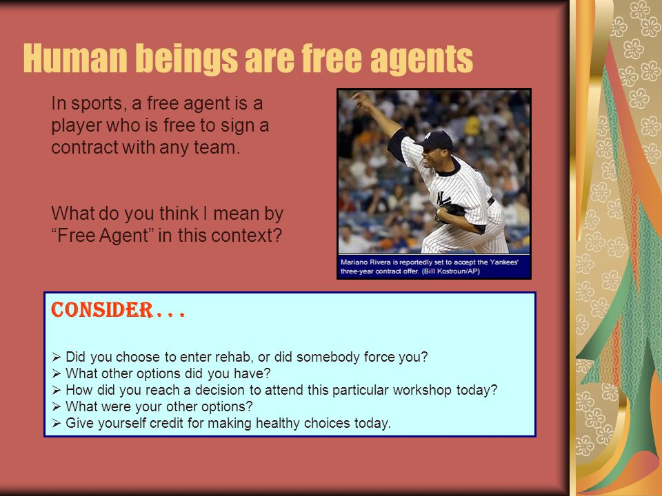 Human beings are free agents In sports, a free agent is a player who is free to sign a contract with any team.