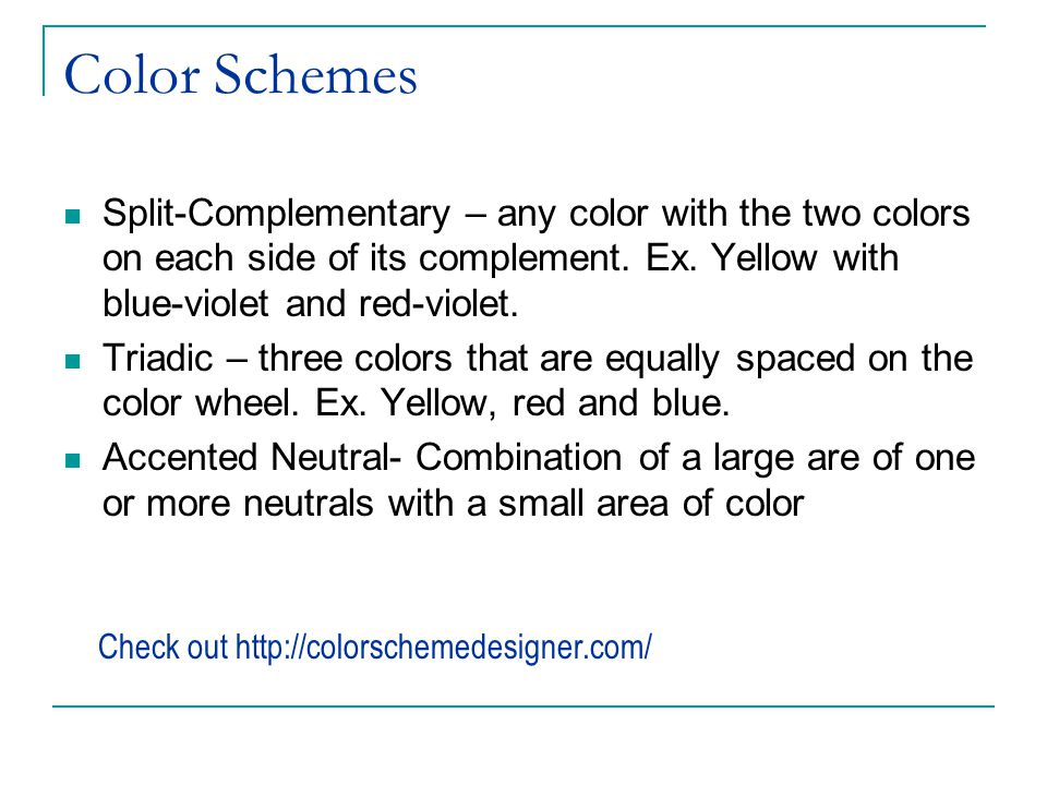 Color Schemes Split-Complementary – any color with the two colors on each side of its complement.