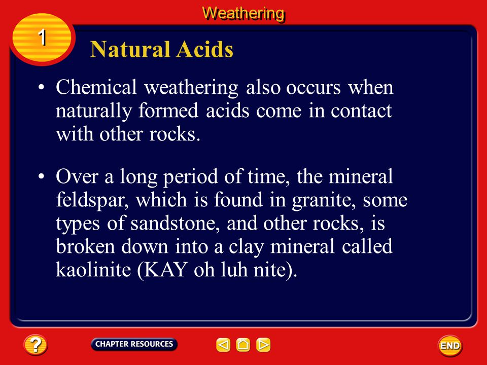 Carbonic acid reacts with minerals such as calcite, which is the main mineral that makes up limestone. Natural Acids 1 1 Weathering Over many thousand