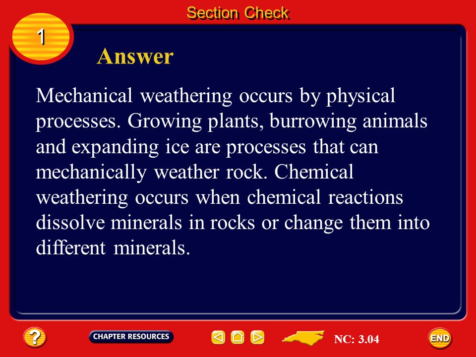 1 1 Question 1 Explain the difference between mechanical and chemical weathering. Section Check NC: 3.04