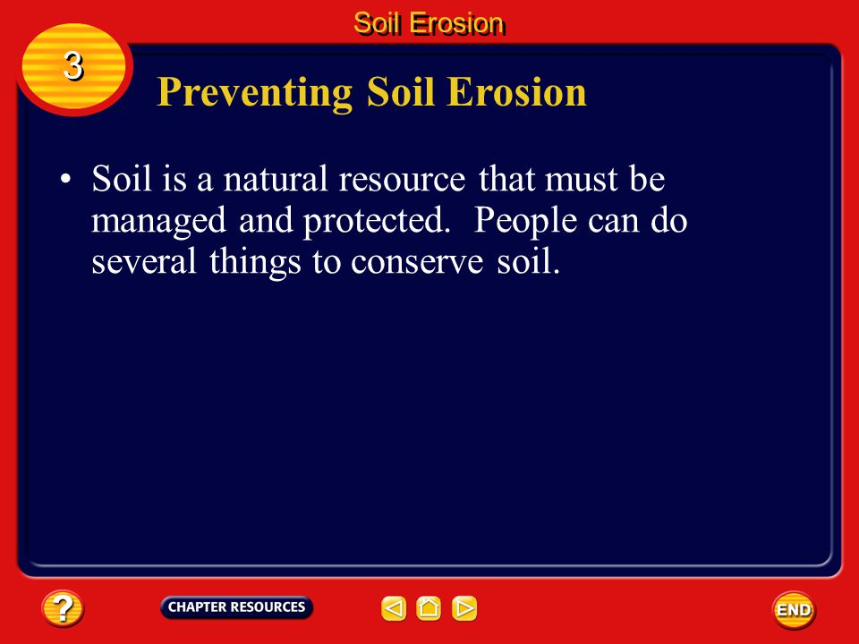 Excess Sediment Severe erosion sometimes occurs where land is exposed. 3 3 Soil Erosion Eroded soil is moved to a new location where it is deposited.