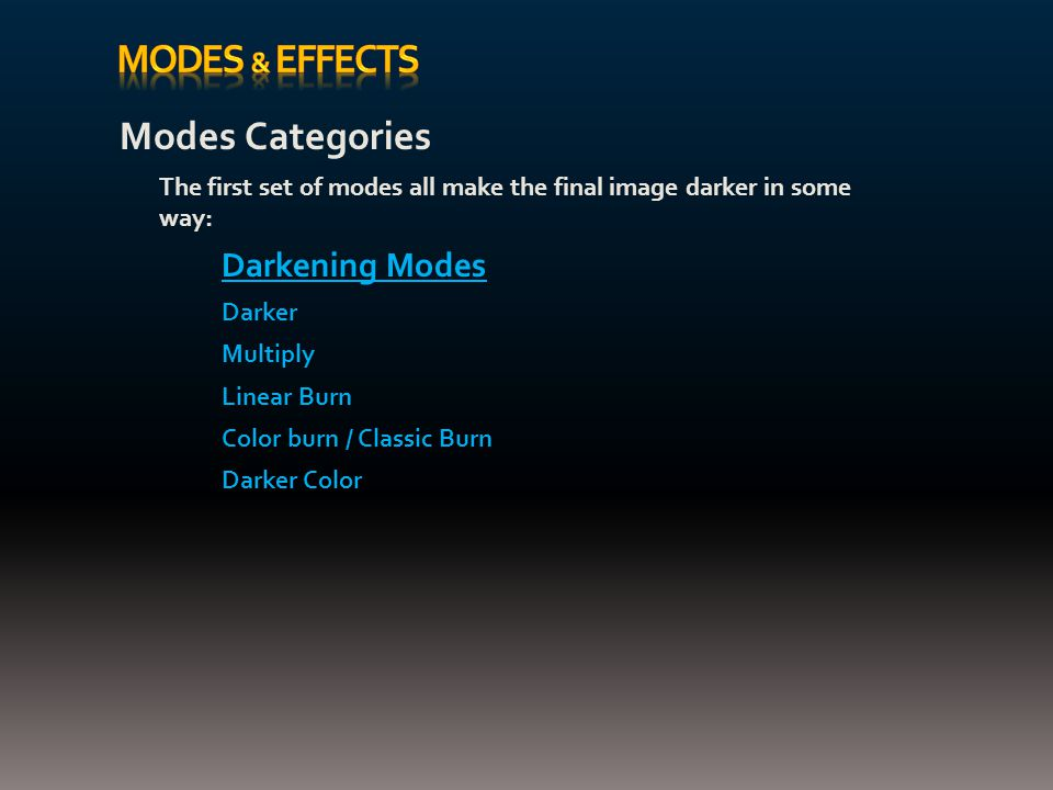 Modes Categories The first set of modes all make the final image darker in some way: Darkening Modes Darker Multiply Linear Burn Color burn / Classic Burn Darker Color