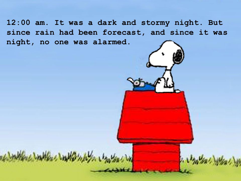 12:00 am. It was a dark and stormy night. But since rain had been forecast, and since it was night, no one was alarmed.