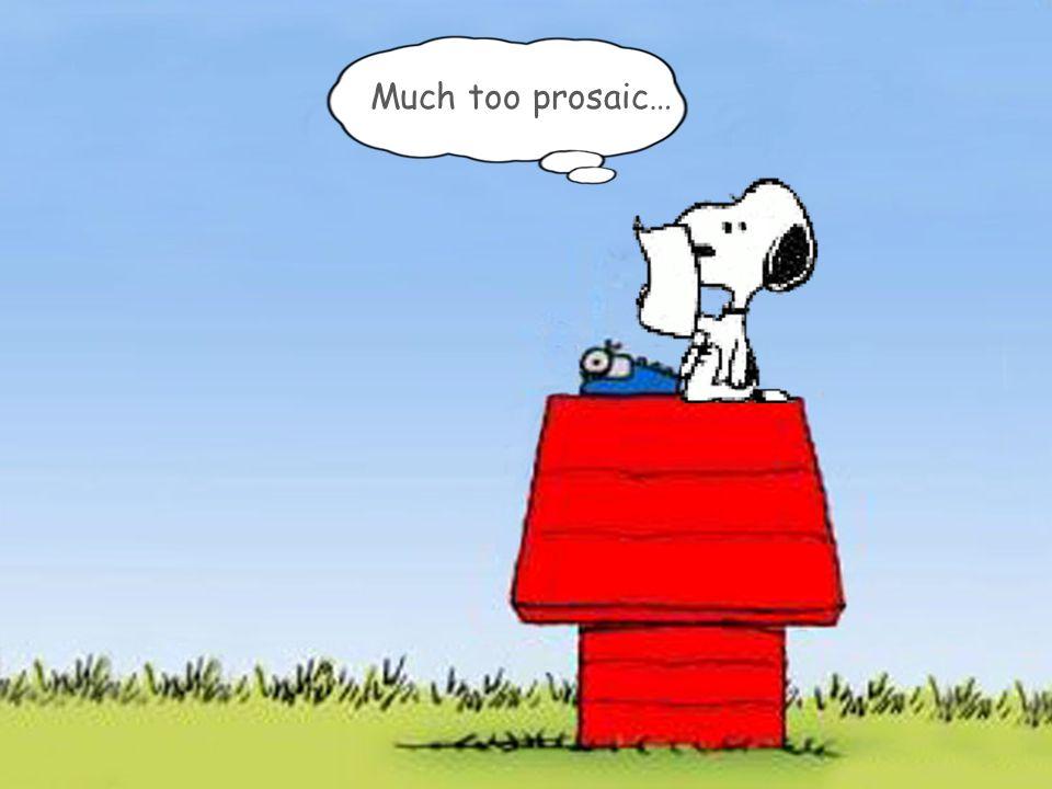 Much too prosaic…