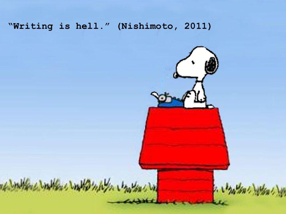 Writing is hell. (Nishimoto, 2011)