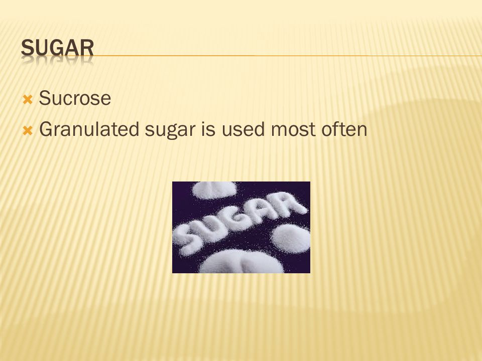  Sucrose  Granulated sugar is used most often