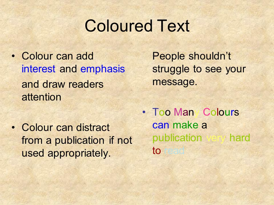 Text Size Appropriate text size can add interest, emphasis and contrast and make your publication much easier to read and understand.