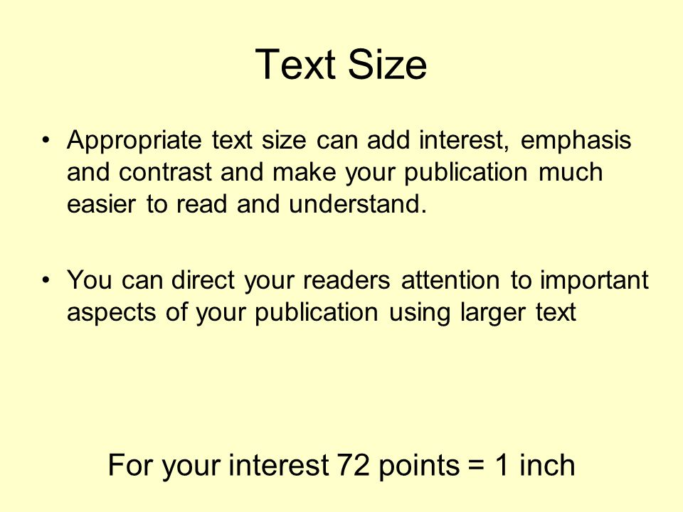 Text Readability Text legibility and readability depends on: Type of font (serif, san serif, script, decorative) Size of font Spacing between letters and words Mix of fonts used Alignment White space Line length Spelling and Grammar Choice of words – language level