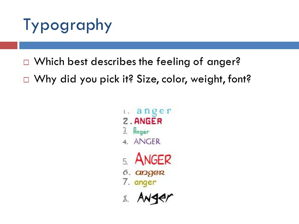 Typography  Which best describes the feeling of anger?  Why did you pick it? Size, color, weight, font?