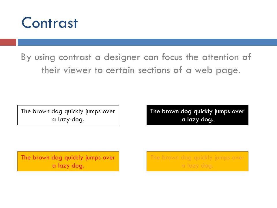 Contrast By using contrast a designer can focus the attention of their viewer to certain sections of a web page. The brown dog quickly jumps over a la