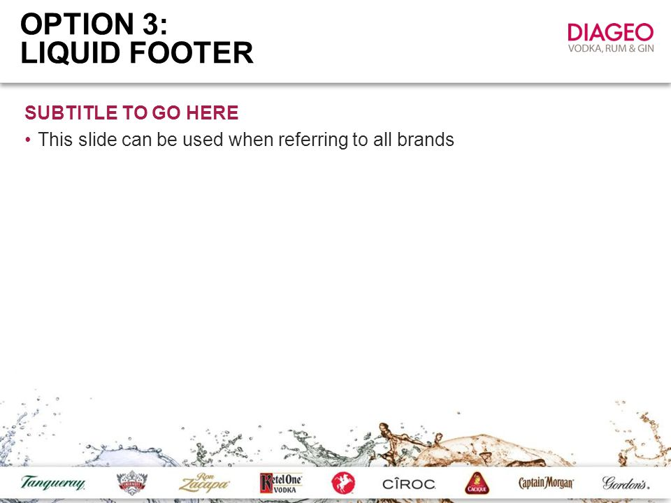 OPTION 3: LIQUID FOOTER SUBTITLE TO GO HERE This slide can be used when referring to all brands