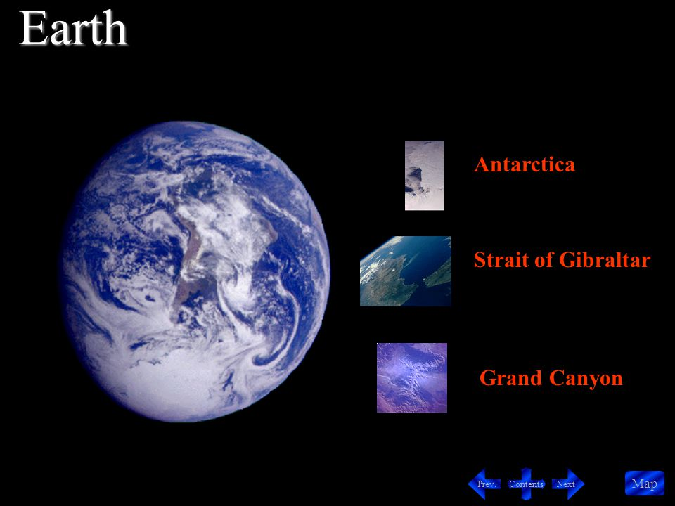 Contents NextPrev. Map Antarctica Strait of Gibraltar Grand Canyon Earth