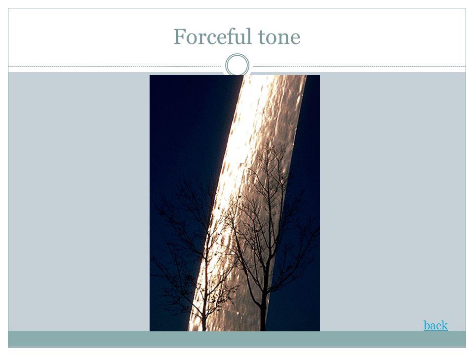 Forceful tone back