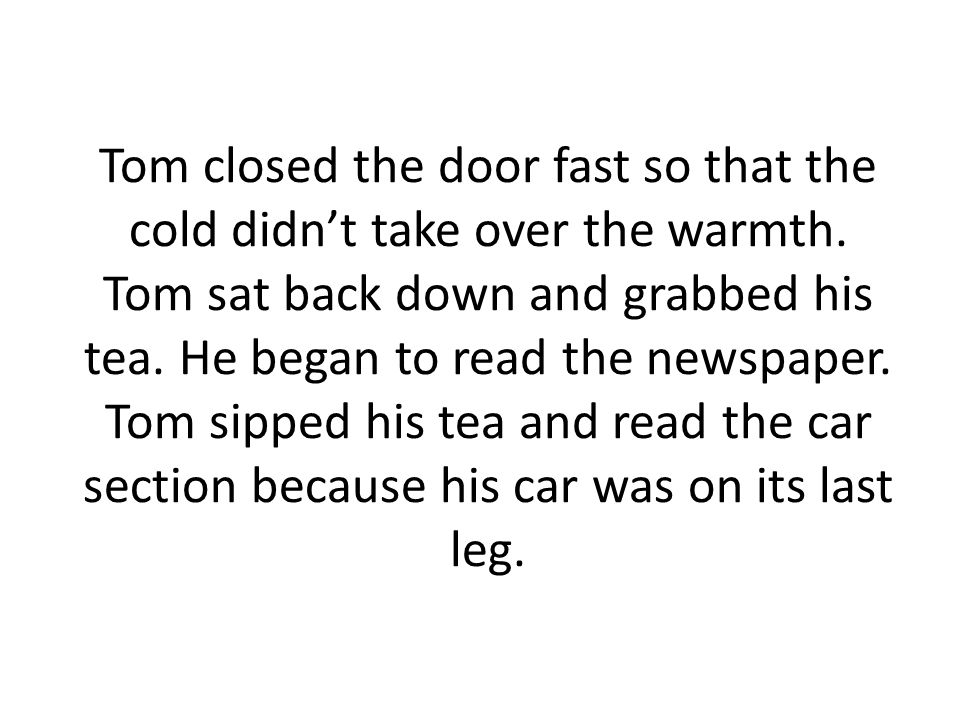Tom closed the door fast so that the cold didn't take over the warmth.