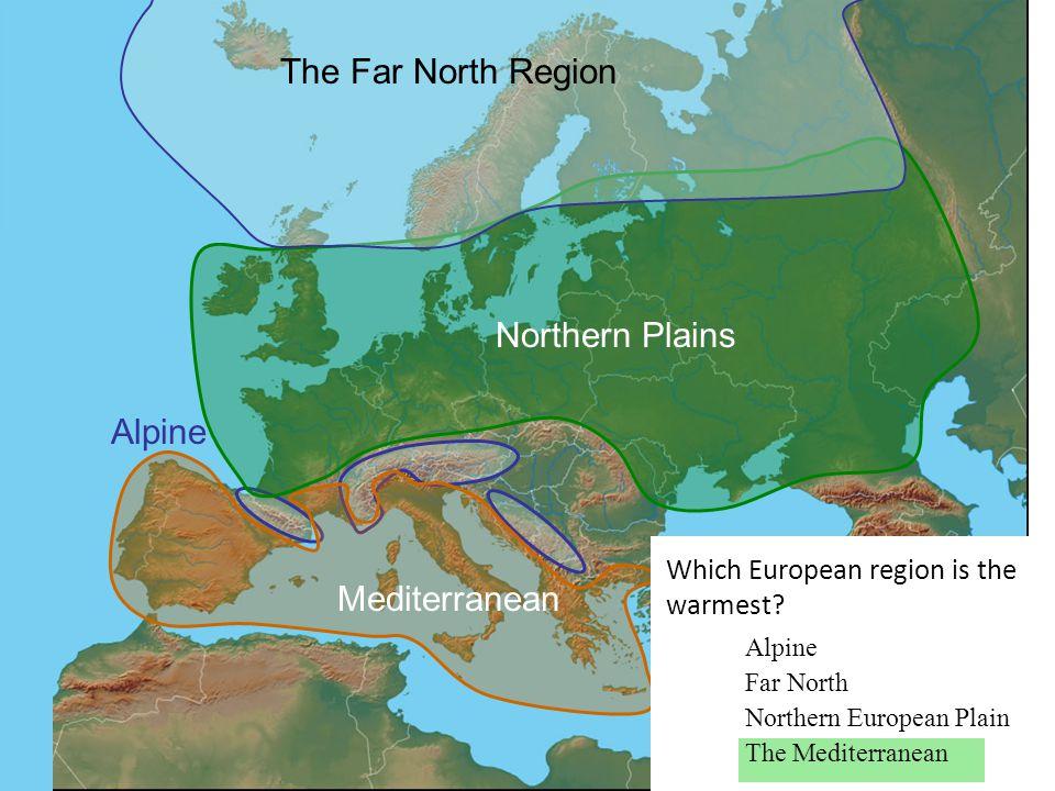 Alpine Mediterranean Northern Plains The Far North Region Which European region is able to grow the most food? Alpine Far North Northern European Plai