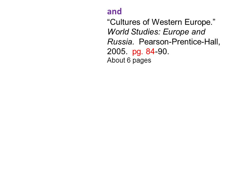 """and """"Cultures of Western Europe."""" World Studies: Europe and Russia. Pearson-Prentice-Hall, 2005. pg. 84-90. About 6 pages"""