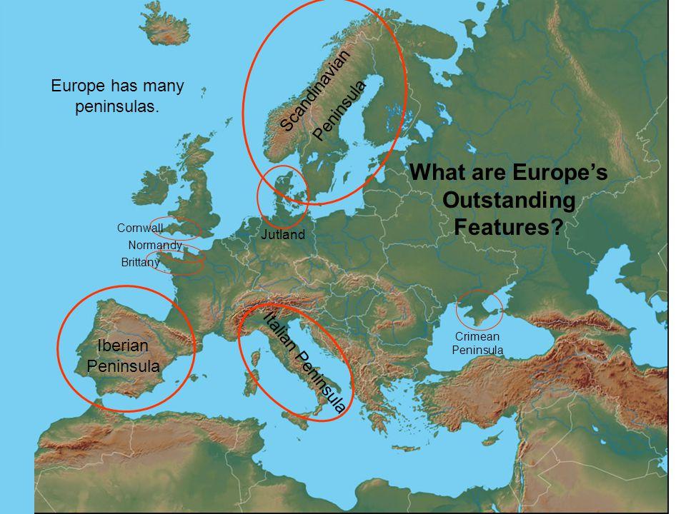 Europe has many peninsulas. Scandinavian Peninsula Iberian Peninsula Italian Peninsula Jutland Cornwall Normandy Brittany Crimean Peninsula What are E