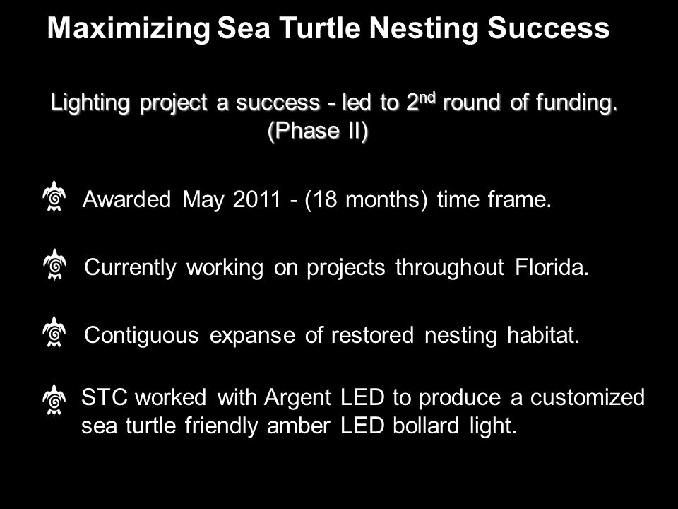 Maximizing Sea Turtle Nesting Success Awarded May 2011 - (18 months) time frame.
