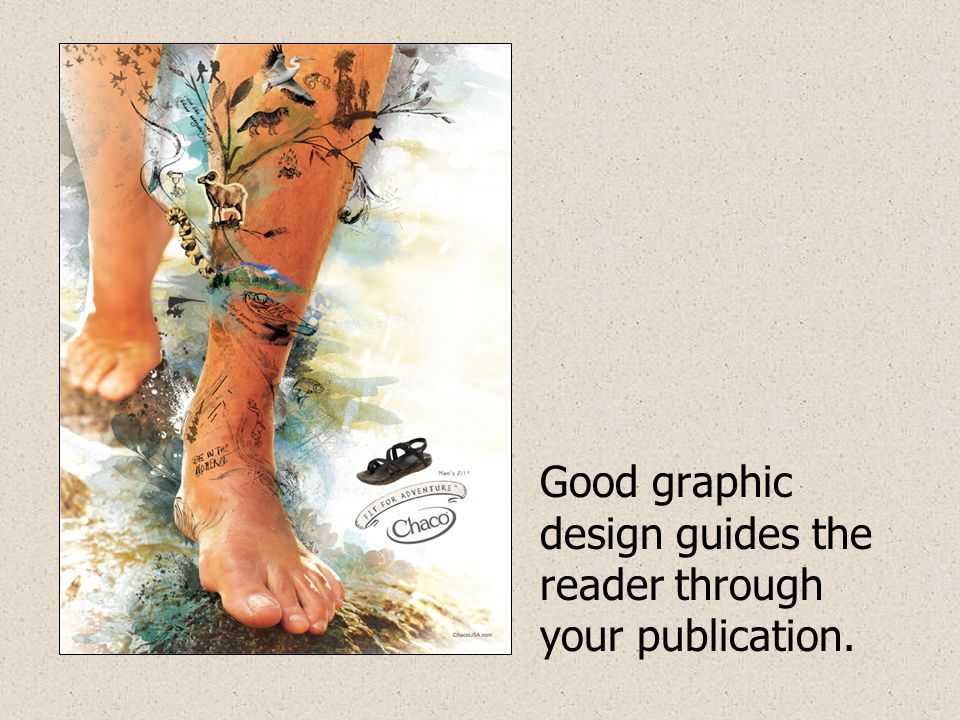 Good graphic design guides the reader through your publication.