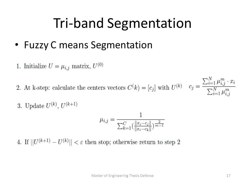 Tri-band Segmentation Fuzzy C means Segmentation Master of Engineering Thesis Defense17