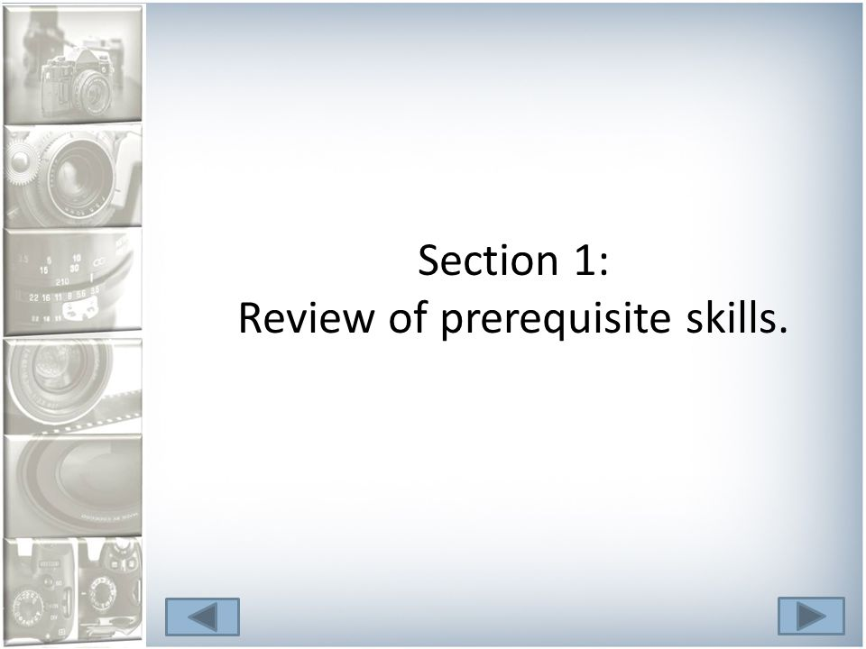 Section 1: Review of prerequisite skills.