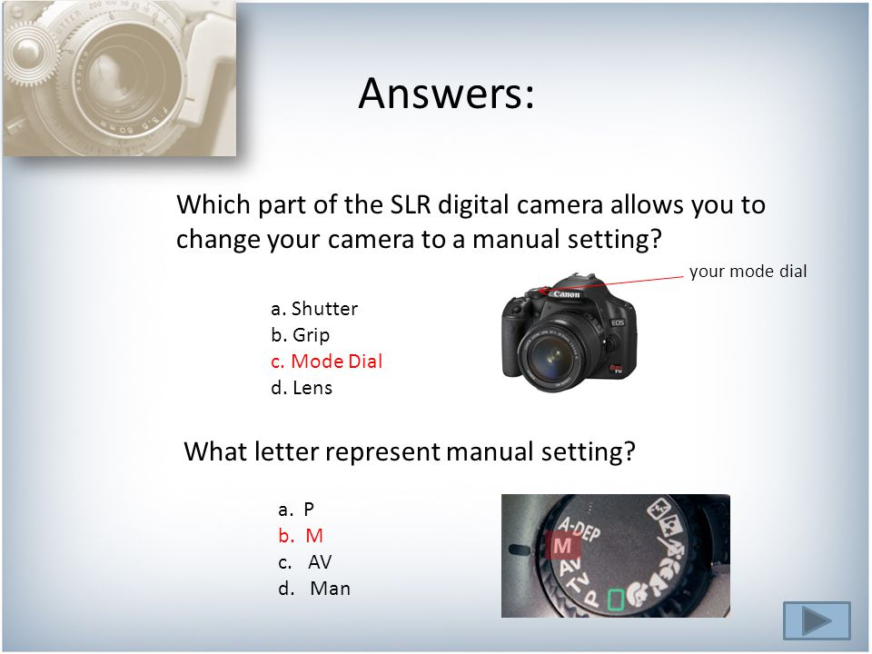 Answers: Which part of the SLR digital camera allows you to change your camera to a manual setting.