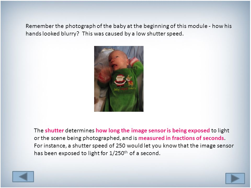 Remember the photograph of the baby at the beginning of this module - how his hands looked blurry.