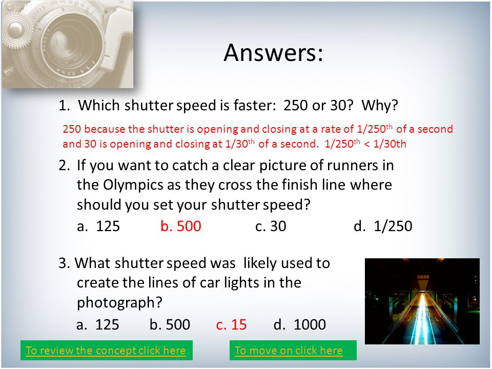 Answers: 1. Which shutter speed is faster: 250 or 30.