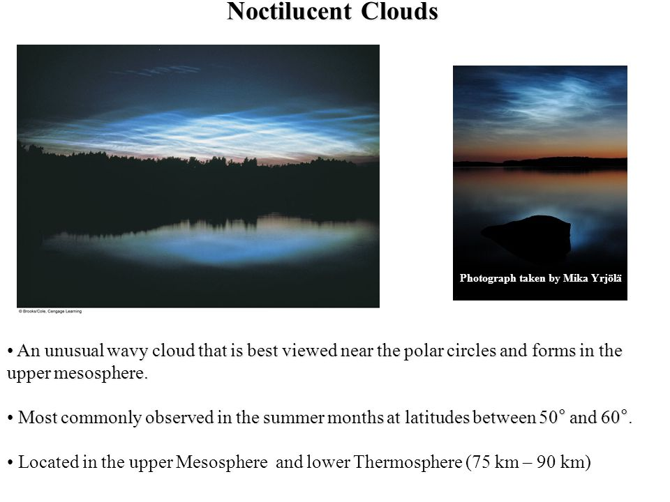 Noctilucent Clouds An unusual wavy cloud that is best viewed near the polar circles and forms in the upper mesosphere. An unusual wavy cloud that is b