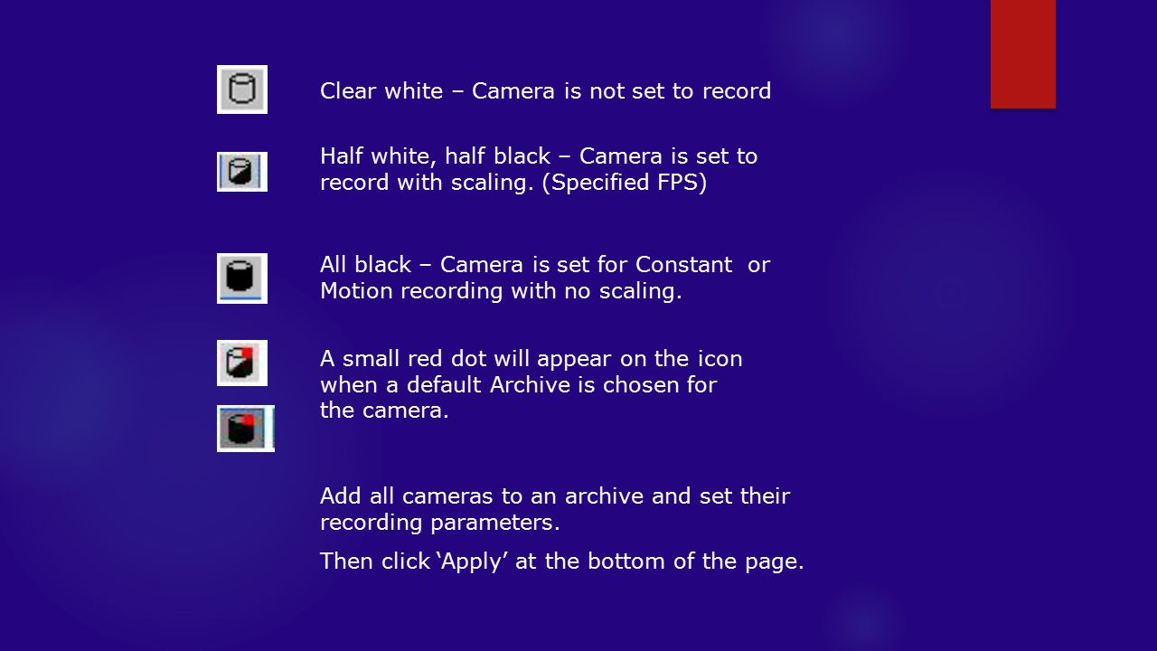 Clear white – Camera is not set to record Half white, half black – Camera is set to record with scaling.