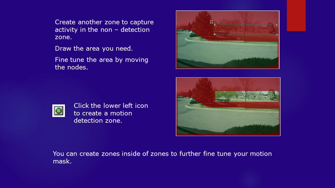 Create another zone to capture activity in the non – detection zone.