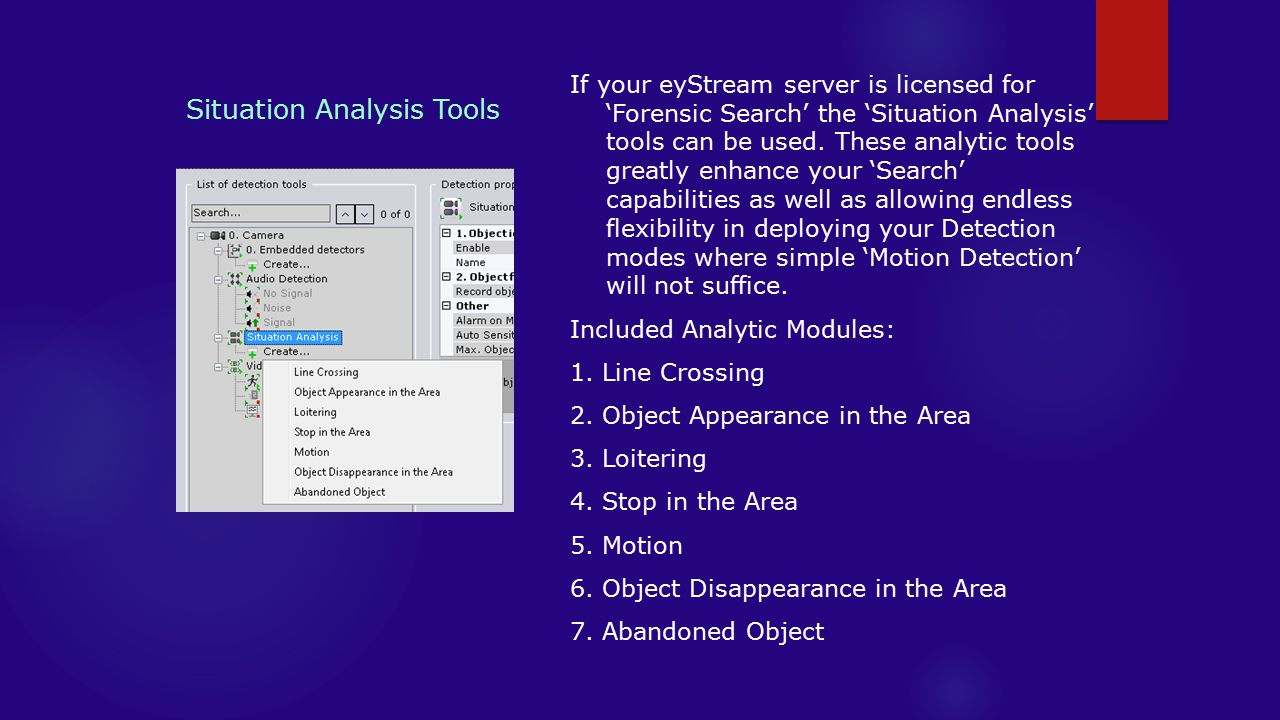 Situation Analysis Tools If your eyStream server is licensed for 'Forensic Search' the 'Situation Analysis' tools can be used.