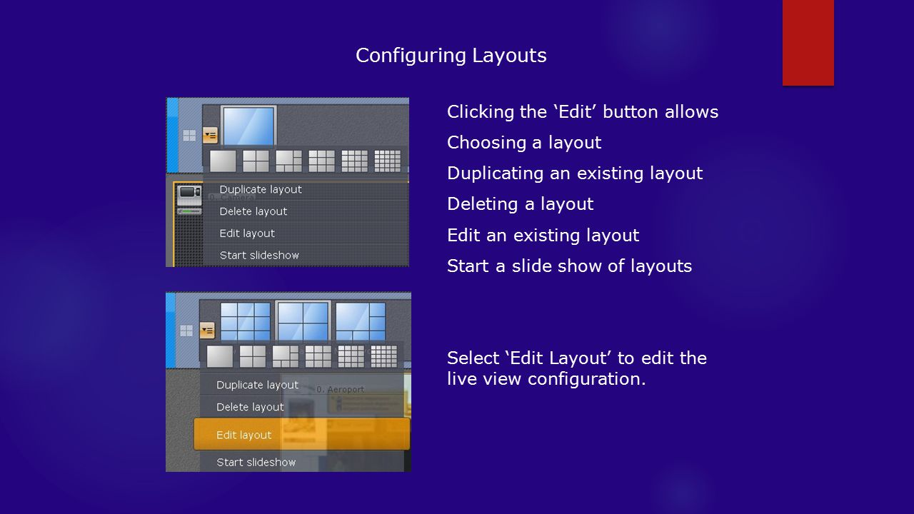 Configuring Layouts Clicking the 'Edit' button allows Choosing a layout Duplicating an existing layout Deleting a layout Edit an existing layout Start a slide show of layouts Select 'Edit Layout' to edit the live view configuration.