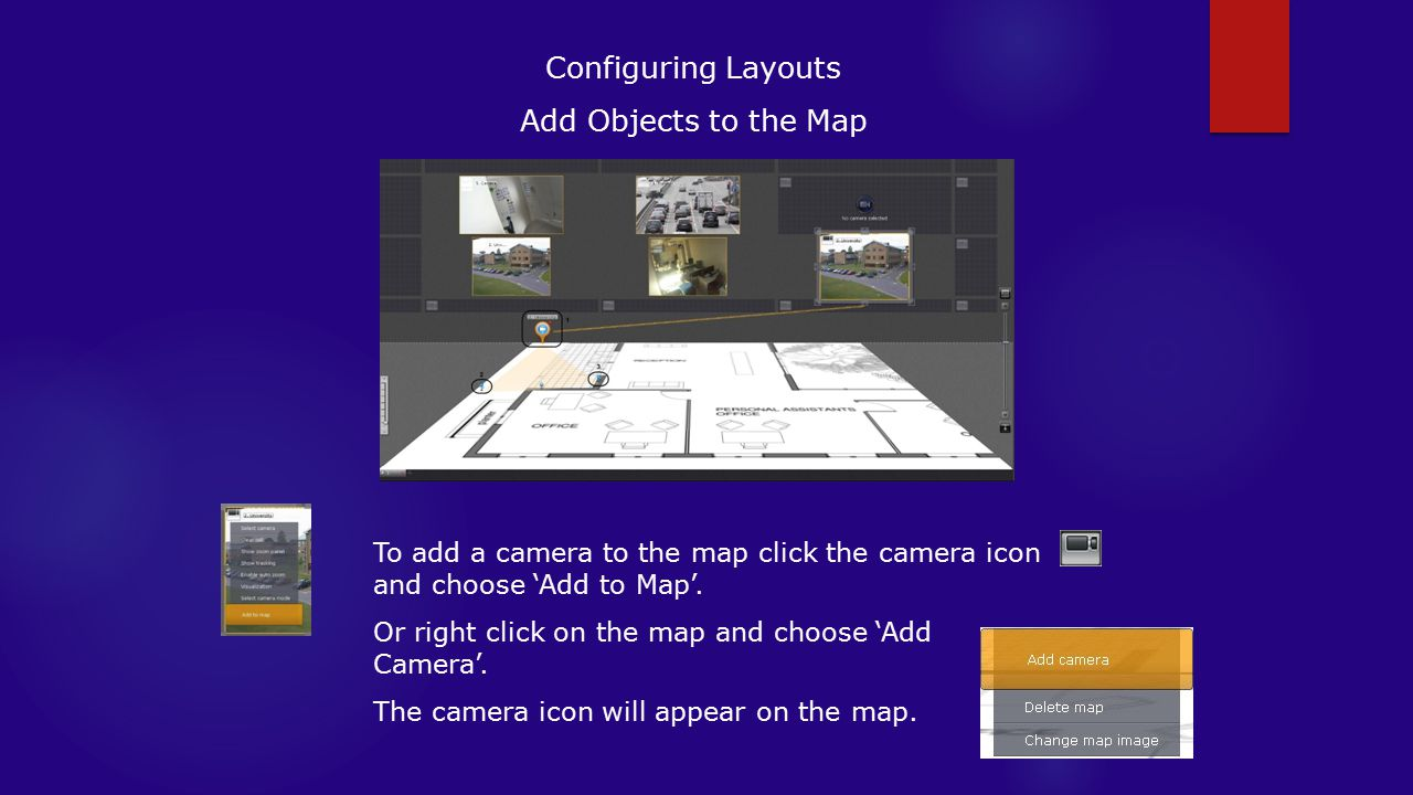 Configuring Layouts Add Objects to the Map To add a camera to the map click the camera icon and choose 'Add to Map'.